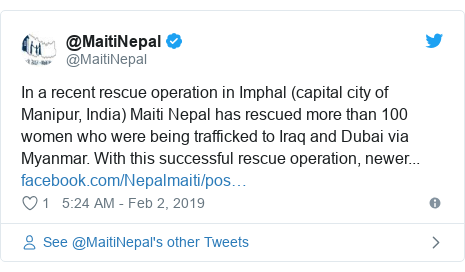 Twitter post by @MaitiNepal: In a recent rescue operation in Imphal (capital city of Manipur, India) Maiti Nepal has rescued more than 100 women who were being trafficked to Iraq and Dubai via Myanmar. With this successful rescue operation, newer...