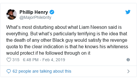Twitter post by @MajorPhilebrity: What's most disturbing about what Liam Neeson said is everything. But what's particularly terrifying is the idea that the death of any other Black guy would satisfy the revenge quota to the clear indication is that he knows his whiteness would protect if he followed through on it