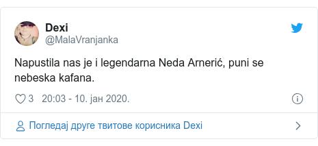 Twitter post by @MalaVranjanka: Napustila nas je i legendarna Neda Arnerić, puni se nebeska kafana.