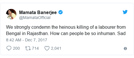 Twitter post by @MamataOfficial: We strongly condemn the heinous killing of a labourer from Bengal in Rajasthan. How can people be so inhuman. Sad