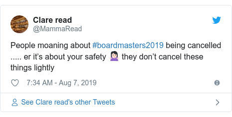 Twitter post by @MammaRead: People moaning about #boardmasters2019 being cancelled ..... er it's about your safety 🤷🏻♀️ they don't cancel these things lightly