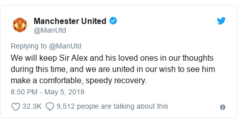 Twitter post by @ManUtd: We will keep Sir Alex and his loved ones in our thoughts during this time, and we are united in our wish to see him make a comfortable, speedy recovery.