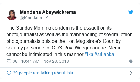 Twitter හි @Mandana_IA කළ පළකිරීම: The Sunday Morning condemns the assault on its photojournalist as well as the manhandling of several other photojournalists outside the Fort Magistrate's Court by security personnel of CDS Ravi Wijegunaratne. Media cannot be intimidated in this manner.#lka #srilanka