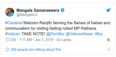Twitter හි @MangalaLK කළ පළකිරීම: #Cardinal Malcolm Ranjith fanning the flames of hatred and communalism by visiting fasting robed MP Rathana. #Vatican TAKE NOTE! @Pontifex @VaticanNews  #lka