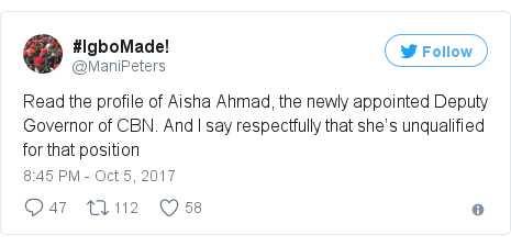 Twitter post by @ManiPeters: Read the profile of Aisha Ahmad, the newly appointed Deputy Governor of CBN. And I say respectfully that she's unqualified for that position