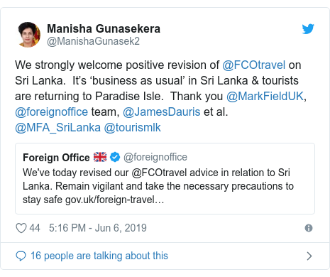 Twitter හි @ManishaGunasek2 කළ පළකිරීම: We strongly welcome positive revision of @FCOtravel on Sri Lanka.  It's 'business as usual' in Sri Lanka & tourists are returning to Paradise Isle.  Thank you @MarkFieldUK, @foreignoffice team, @JamesDauris et al. @MFA_SriLanka @tourismlk