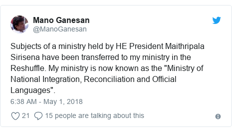 """Twitter හි @ManoGanesan කළ පළකිරීම: Subjects of a ministry held by HE President Maithripala Sirisena have been transferred to my ministry in the Reshuffle. My ministry is now known as the """"Ministry of National Integration, Reconciliation and Official Languages""""."""