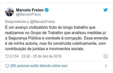 Twitter post de @MarceloFreixo: É um avanço civilizatório fruto do longo trabalho que realizamos no Grupo de Trabalho que analisou medidas p/ a Segurança Pública e combate à corrupção. Essa emenda é de minha autoria, mas foi construída coletivamente, com contribuição de juristas e movimentos sociais.