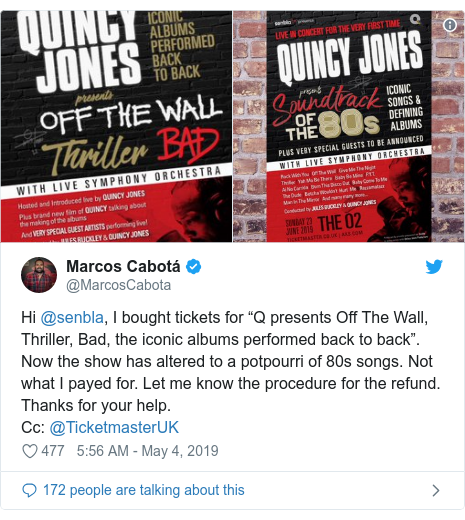 """Twitter post by @MarcosCabota: Hi @senbla, I bought tickets for """"Q presents Off The Wall, Thriller, Bad, the iconic albums performed back to back"""". Now the show has altered to a potpourri of 80s songs. Not what I payed for. Let me know the procedure for the refund. Thanks for your help.Cc  @TicketmasterUK"""