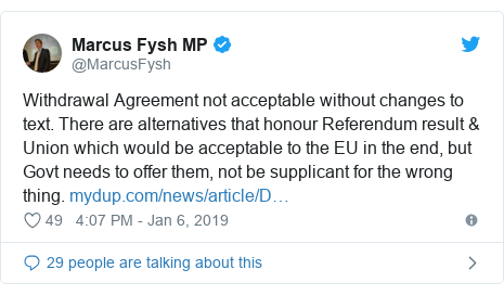 Twitter post by @MarcusFysh: Withdrawal Agreement not acceptable without changes to text. There are alternatives that honour Referendum result & Union which would be acceptable to the EU in the end, but Govt needs to offer them, not be supplicant for the wrong thing.