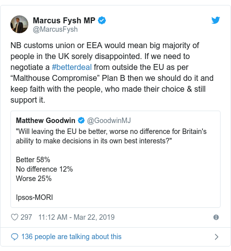 "Twitter post by @MarcusFysh: NB customs union or EEA would mean big majority of people in the UK sorely disappointed. If we need to negotiate a #betterdeal from outside the EU as per ""Malthouse Compromise"" Plan B then we should do it and keep faith with the people, who made their choice & still support it."