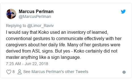 Twitter post by @MarcusPerlman: I would say that Koko used an inventory of learned, conventional gestures to communicate effectively with her caregivers about her daily life. Many of her gestures were derived from ASL signs. But yes - Koko certainly did not master anything like a sign language.