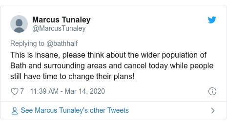Twitter post by @MarcusTunaley: This is insane, please think about the wider population of Bath and surrounding areas and cancel today while people still have time to change their plans!