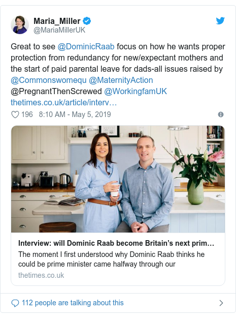 Twitter post by @MariaMillerUK: Great to see @DominicRaab focus on how he wants proper protection from redundancy for new/expectant mothers and the start of paid parental leave for dads-all issues raised by @Commonswomequ @MaternityAction @PregnantThenScrewed @WorkingfamUK
