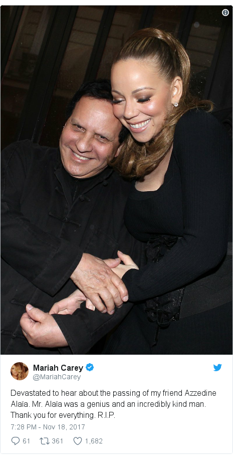 Twitter post by @MariahCarey: Devastated to hear about the passing of my friend Azzedine Alaïa. Mr. Alaïa was a genius and an incredibly kind man. Thank you for everything. R.I.P.