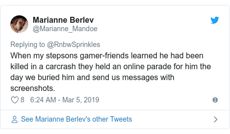 Twitter post by @Marianne_Mandoe: When my stepsons gamer-friends learned he had been killed in a carcrash they held an online parade for him the day we buried him and send us messages with screenshots.