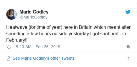 Twitter post by @MarieGodley: Heatwave (for time of year) here in Britain which meant after spending a few hours outside yesterday I got sunburnt - in February!!!