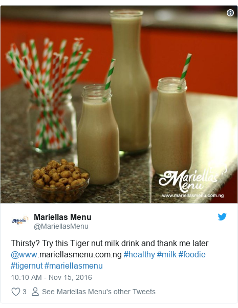Twitter post by @MariellasMenu: Thirsty? Try this Tiger nut milk drink and thank me later @www.mariellasmenu.com.ng #healthy #milk #foodie #tigernut #mariellasmenu
