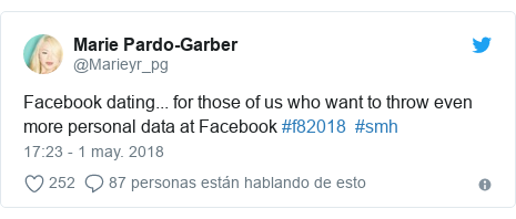 Publicación de Twitter por @Marieyr_pg: Facebook dating... for those of us who want to throw even more personal data at Facebook #f82018  #smh