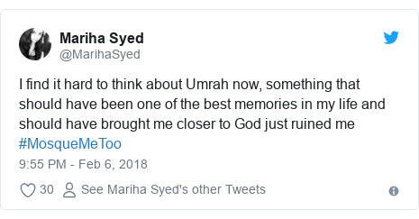 Twitter post by @MarihaSyed: I find it hard to think about Umrah now, something that should have been one of the best memories in my life and should have brought me closer to God just ruined me #MosqueMeToo
