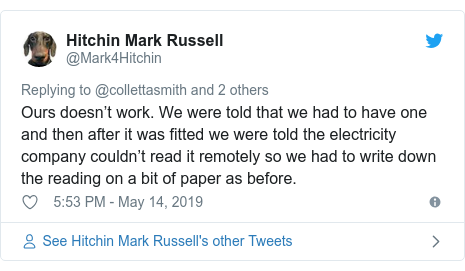 Twitter post by @Mark4Hitchin: Ours doesn't work. We were told that we had to have one and then after it was fitted we were told the electricity company couldn't read it remotely so we had to write down the reading on a bit of paper as before.