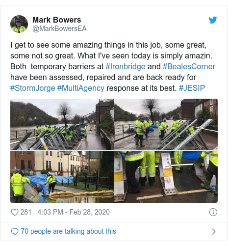 Twitter post by @MarkBowersEA: I get to see some amazing things in this job, some great, some not so great. What I've seen today is simply amazin. Both  temporary barriers at #Ironbridge and #BealesCorner have been assessed, repaired and are back ready for #StormJorge #MultiAgency response at its best. #JESIP