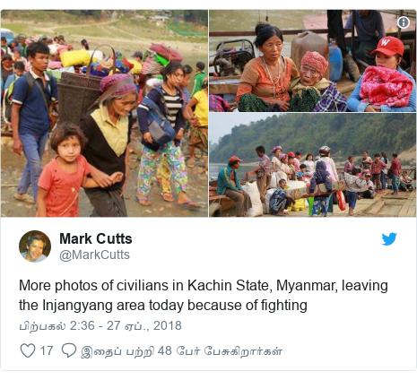 டுவிட்டர் இவரது பதிவு @MarkCutts: More photos of civilians in Kachin State, Myanmar, leaving the Injangyang area today because of fighting