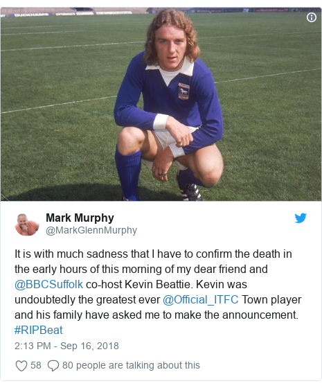 Twitter post by @MarkGlennMurphy: It is with much sadness that I have to confirm the death in the early hours of this morning of my dear friend and @BBCSuffolk co-host Kevin Beattie. Kevin was undoubtedly the greatest ever @Official_ITFC Town player and his family have asked me to make the announcement. #RIPBeat