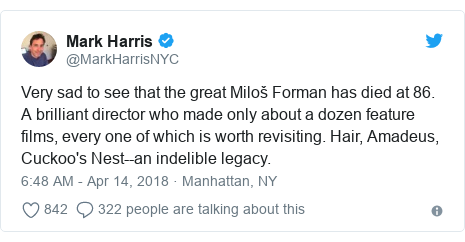 Twitter post by @MarkHarrisNYC: Very sad to see that the great Miloš Forman has died at 86. A brilliant director who made only about a dozen feature films, every one of which is worth revisiting. Hair, Amadeus, Cuckoo's Nest--an indelible legacy.
