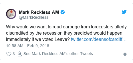 Twitter post by @MarkReckless: Why would we want to read garbage from forecasters utterly discredited by the recession they predicted would happen immediately if we voted Leave?