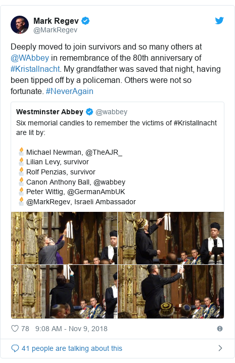Twitter post by @MarkRegev: Deeply moved to join survivors and so many others at @WAbbey in remembrance of the 80th anniversary of #Kristallnacht. My grandfather was saved that night, having been tipped off by a policeman. Others were not so fortunate. #NeverAgain