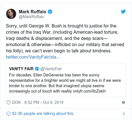 Twitter post by @MarkRuffalo: Sorry, until George W. Bush is brought to justice for the crimes of the Iraq War, (including American-lead torture, Iraqi deaths & displacement, and the deep scars—emotional & otherwise—inflicted on our military that served his folly), we can't even begin to talk about kindness.