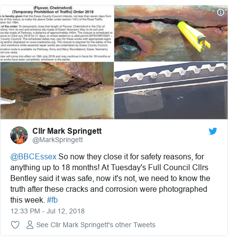 Twitter post by @MarkSpringett: @BBCEssex So now they close it for safety reasons, for anything up to 18 months! At Tuesday's Full Council Cllrs Bentley said it was safe, now it's not, we need to know the truth after these cracks and corrosion were photographed this week. #fb