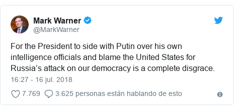 Publicación de Twitter por @MarkWarner: For the President to side with Putin over his own intelligence officials and blame the United States for Russia's attack on our democracy is a complete disgrace.
