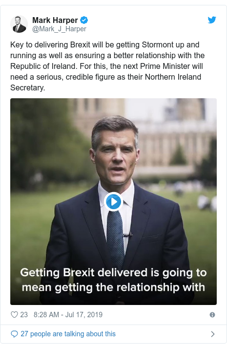 Twitter post by @Mark_J_Harper: Key to delivering Brexit will be getting Stormont up and running as well as ensuring a better relationship with the Republic of Ireland. For this, the next Prime Minister will need a serious, credible figure as their Northern Ireland Secretary.