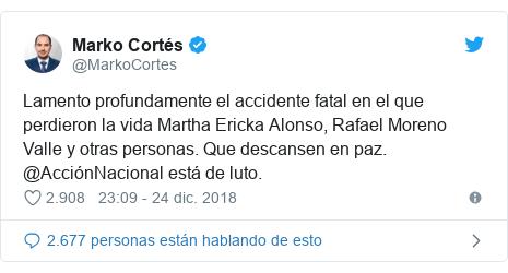Publicación de Twitter por @MarkoCortes: Lamento profundamente el accidente fatal en el que perdieron la vida Martha Ericka Alonso, Rafael Moreno Valle y otras personas. Que descansen en paz. @AcciónNacional está de luto.