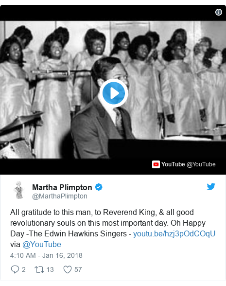 Twitter post by @MarthaPlimpton: All gratitude to this man, to Reverend King, & all good revolutionary souls on this most important day. Oh Happy Day -The Edwin Hawkins Singers -  via @YouTube