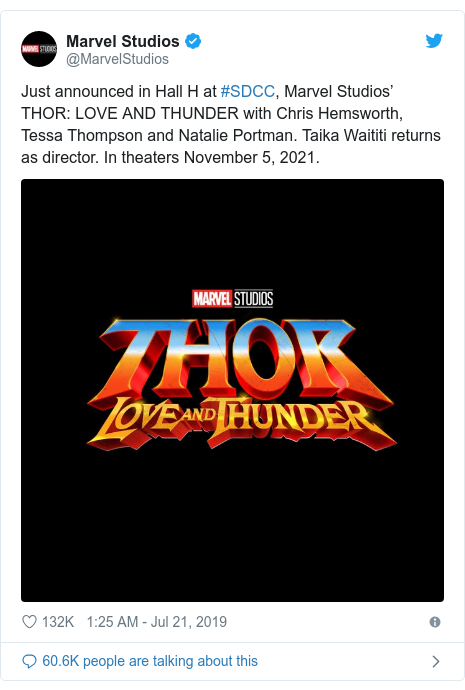 Twitter post by @MarvelStudios: Just announced in Hall H at #SDCC, Marvel Studios' THOR  LOVE AND THUNDER with Chris Hemsworth, Tessa Thompson and Natalie Portman. Taika Waititi returns as director. In theaters November 5, 2021.