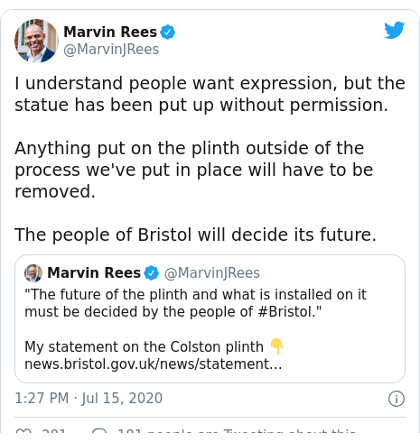 Twitter post by @MarvinJRees: I understand people want expression, but the statue has been put up without permission.Anything put on the plinth outside of the process we've put in place will have to be removed.The people of Bristol will decide its future.