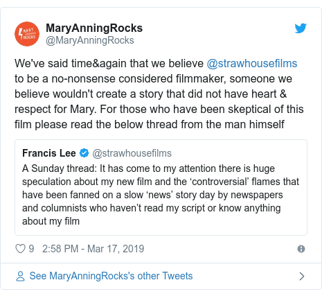 Twitter post by @MaryAnningRocks: We've said time&again that we believe @strawhousefilms to be a no-nonsense considered filmmaker, someone we believe wouldn't create a story that did not have heart & respect for Mary. For those who have been skeptical of this film please read the below thread from the man himself