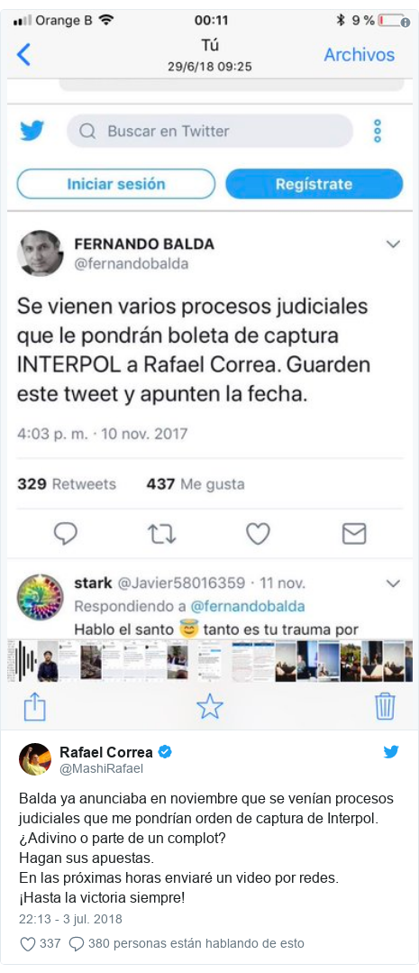 Publicación de Twitter por @MashiRafael: Balda ya anunciaba en noviembre que se venían procesos judiciales que me pondrían orden de captura de Interpol.¿Adivino o parte de un complot?Hagan sus apuestas.En las próximas horas enviaré un video por redes.¡Hasta la victoria siempre!