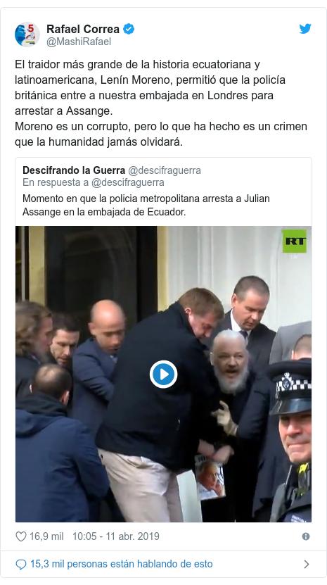 Publicación de Twitter por @MashiRafael: El traidor más grande de la historia ecuatoriana y latinoamericana, Lenín Moreno, permitió que la policía británica entre a nuestra embajada en Londres para arrestar a Assange.Moreno es un corrupto, pero lo que ha hecho es un crimen que la humanidad jamás olvidará.