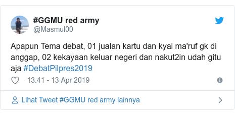 Twitter pesan oleh @Masmul00: Apapun Tema debat, 01 jualan kartu dan kyai maruf gk di anggap, 02 kekayaan keluar negeri dan nakut2in udah gitu aja #DebatPilpres2019