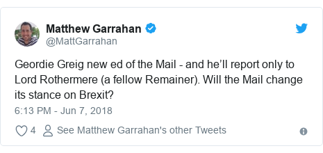 Twitter post by @MattGarrahan: Geordie Greig new ed of the Mail - and he'll report only to Lord Rothermere (a fellow Remainer). Will the Mail change its stance on Brexit?