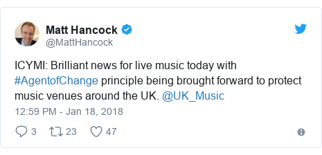 Twitter post by @MattHancock: ICYMI  Brilliant news for live music today with #AgentofChange principle being brought forward to protect music venues around the UK. @UK_Music