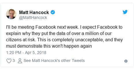 Twitter post by @MattHancock: I'll be meeting Facebook next week. I expect Facebook to explain why they put the data of over a million of our citizens at risk. This is completely unacceptable, and they must demonstrate this won't happen again
