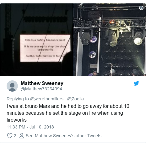 Twitter post by @Matthew73264094: I was at bruno Mars and he had to go away for about 10 minutes because he set the stage on fire when using fireworks