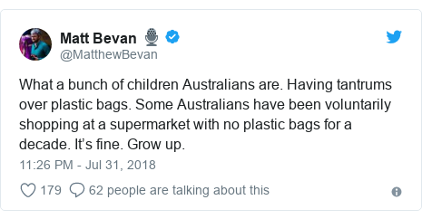 Twitter post by @MatthewBevan: What a bunch of children Australians are. Having tantrums over plastic bags. Some Australians have been voluntarily shopping at a supermarket with no plastic bags for a decade. It's fine. Grow up.
