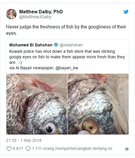 Twitter pesan oleh @MatthewJDalby: Never judge the freshness of fish by the googliness of their eyes.