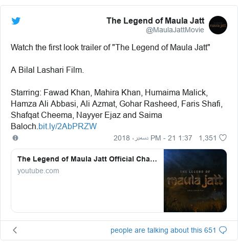 """ٹوئٹر پوسٹس @MaulaJattMovie کے حساب سے: Watch the first look trailer of """"The Legend of Maula Jatt""""A Bilal Lashari Film.Starring  Fawad Khan, Mahira Khan, Humaima Malick, Hamza Ali Abbasi, Ali Azmat, Gohar Rasheed, Faris Shafi, Shafqat Cheema, Nayyer Ejaz and Saima Baloch."""